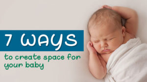 8 Ways to create space for your baby