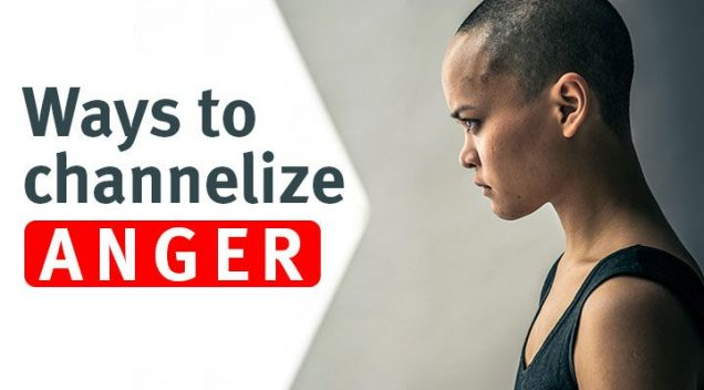 How to channel your Anger to do the right things?